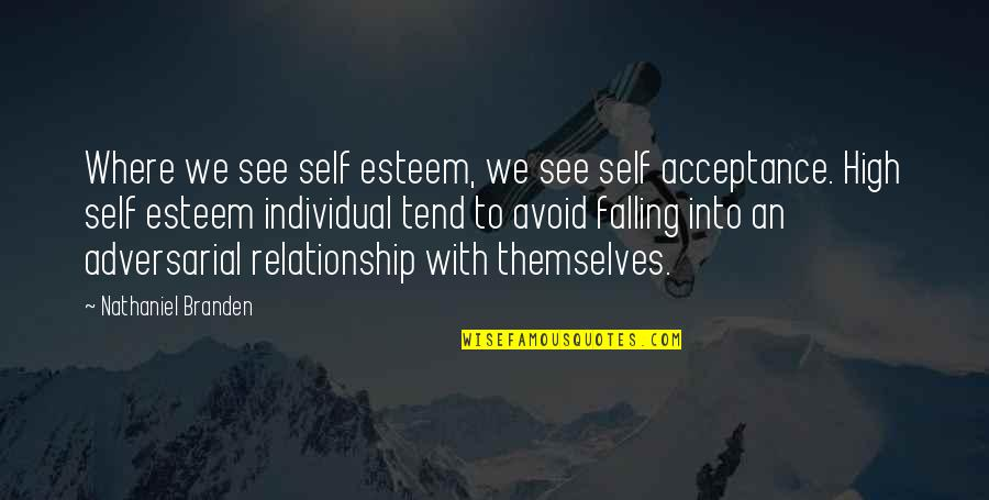 High Self Esteem Quotes By Nathaniel Branden: Where we see self esteem, we see self