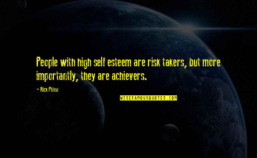 High Self Esteem Quotes By Rick Pitino: People with high self esteem are risk takers,
