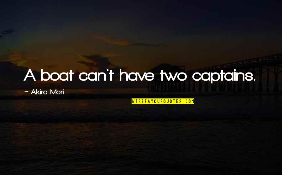 Higher Education Is Important Quotes By Akira Mori: A boat can't have two captains.