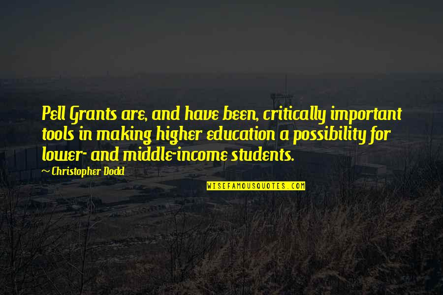 Higher Education Is Important Quotes By Christopher Dodd: Pell Grants are, and have been, critically important
