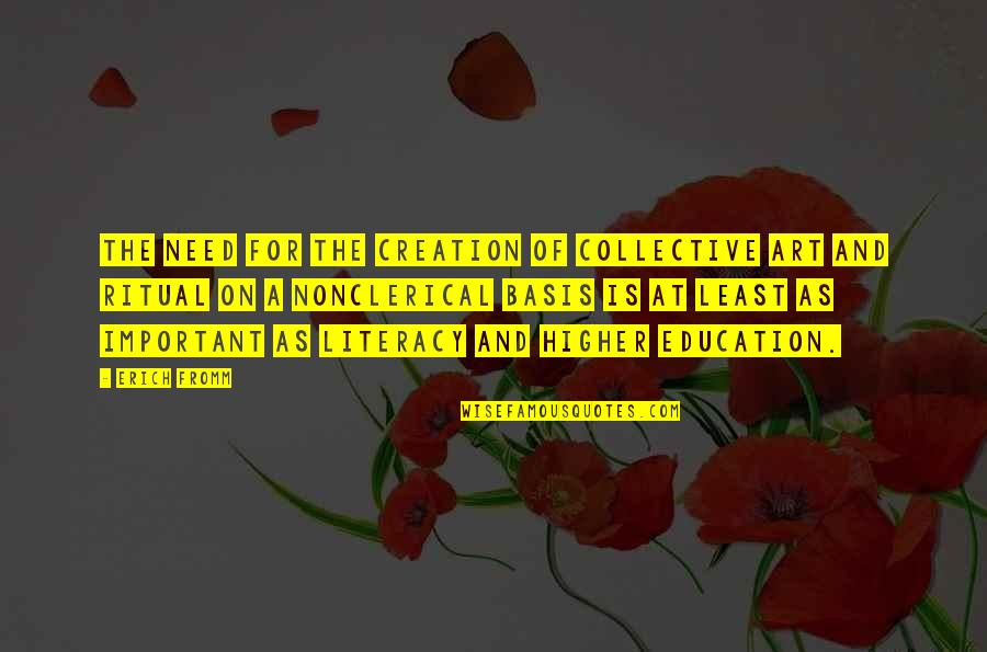 Higher Education Is Important Quotes By Erich Fromm: The need for the creation of collective art