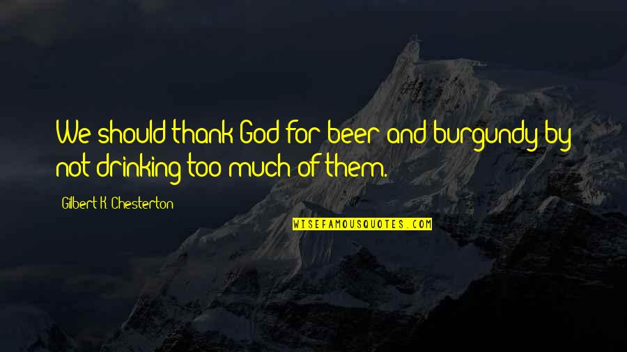 Higher Education Is Important Quotes By Gilbert K. Chesterton: We should thank God for beer and burgundy