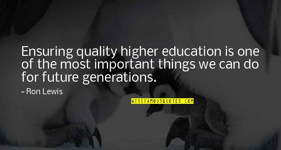 Higher Education Is Important Quotes By Ron Lewis: Ensuring quality higher education is one of the