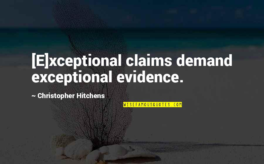 Higher Laws Quotes By Christopher Hitchens: [E]xceptional claims demand exceptional evidence.
