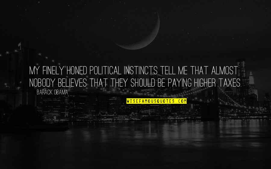 Higher Taxes Quotes By Barack Obama: My finely honed political instincts tell me that