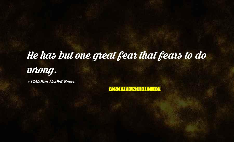 Higher Taxes Quotes By Christian Nestell Bovee: He has but one great fear that fears
