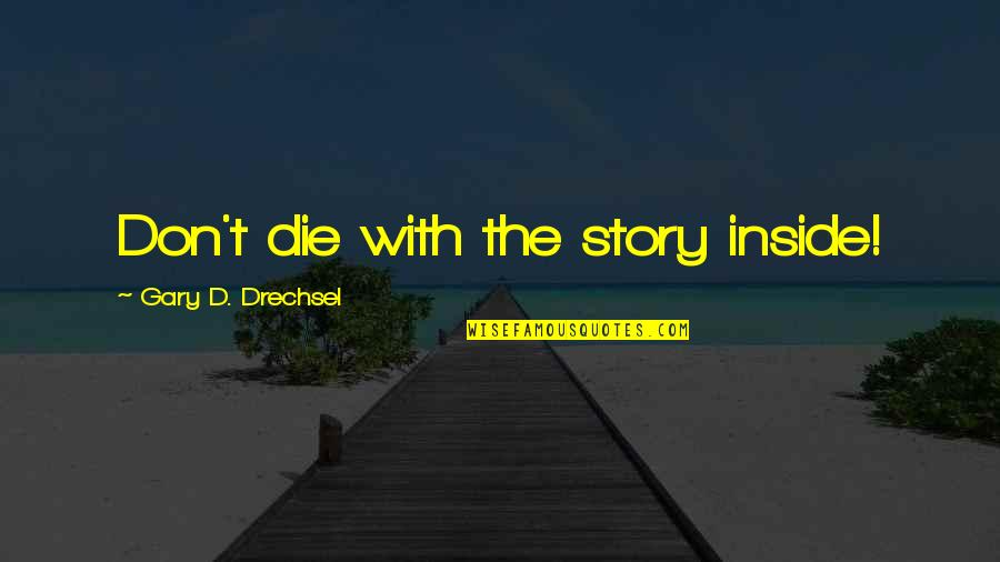 Higher Taxes Quotes By Gary D. Drechsel: Don't die with the story inside!
