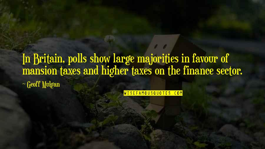 Higher Taxes Quotes By Geoff Mulgan: In Britain, polls show large majorities in favour