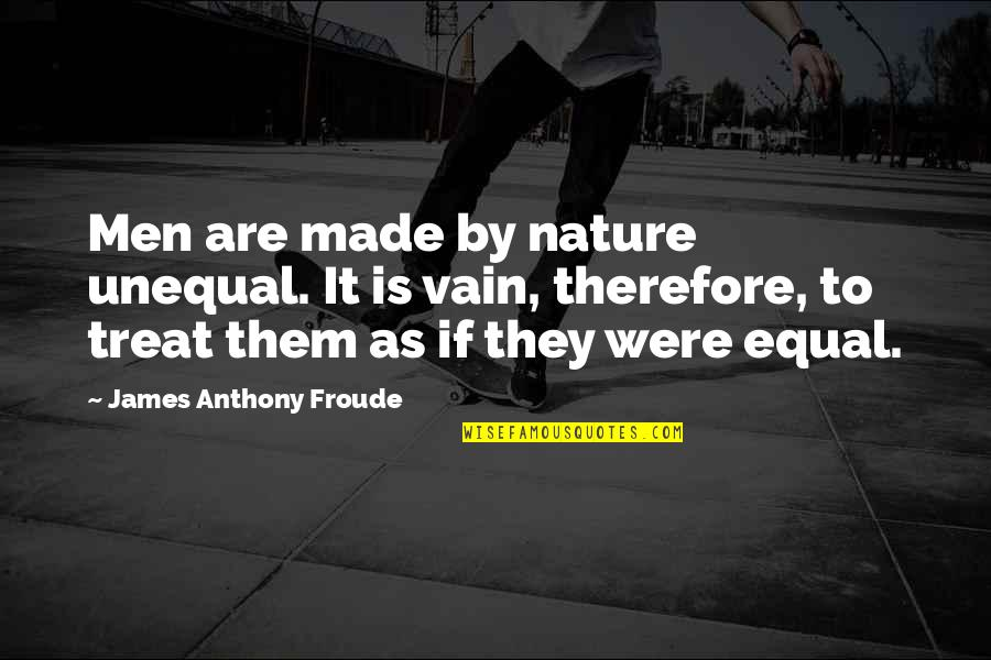 Higher Taxes Quotes By James Anthony Froude: Men are made by nature unequal. It is