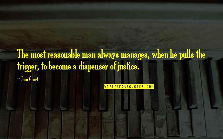 Higher Taxes Quotes By Jean Genet: The most reasonable man always manages, when he
