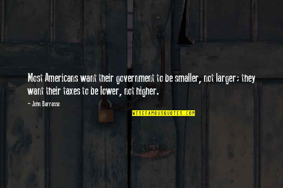 Higher Taxes Quotes By John Barrasso: Most Americans want their government to be smaller,