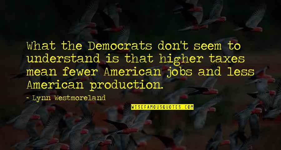 Higher Taxes Quotes By Lynn Westmoreland: What the Democrats don't seem to understand is