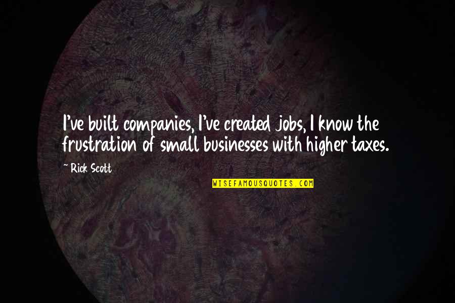 Higher Taxes Quotes By Rick Scott: I've built companies, I've created jobs, I know