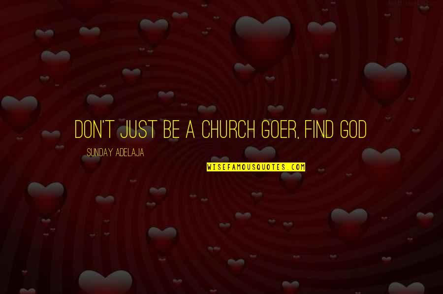 Higher Taxes Quotes By Sunday Adelaja: Don't just be a church goer, find God