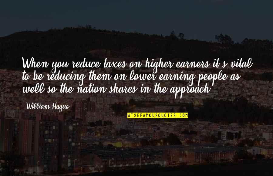 Higher Taxes Quotes By William Hague: When you reduce taxes on higher earners it's