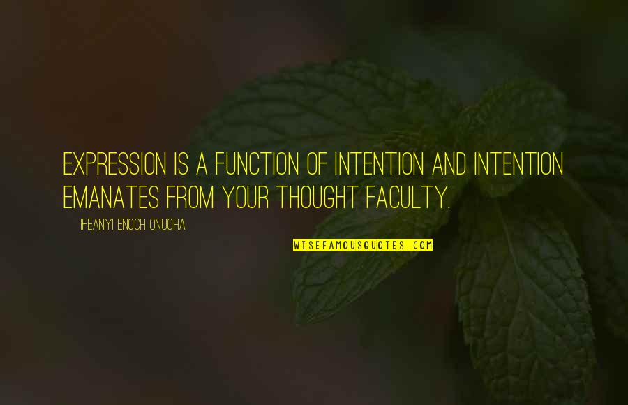 Higherlifer Quotes By Ifeanyi Enoch Onuoha: Expression is a function of intention and intention