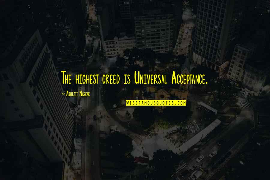 Highest Wisdom Quotes By Abhijit Naskar: The highest creed is Universal Acceptance.