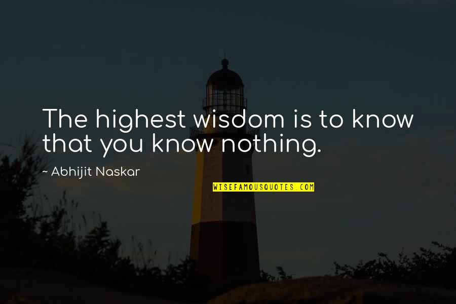 Highest Wisdom Quotes By Abhijit Naskar: The highest wisdom is to know that you