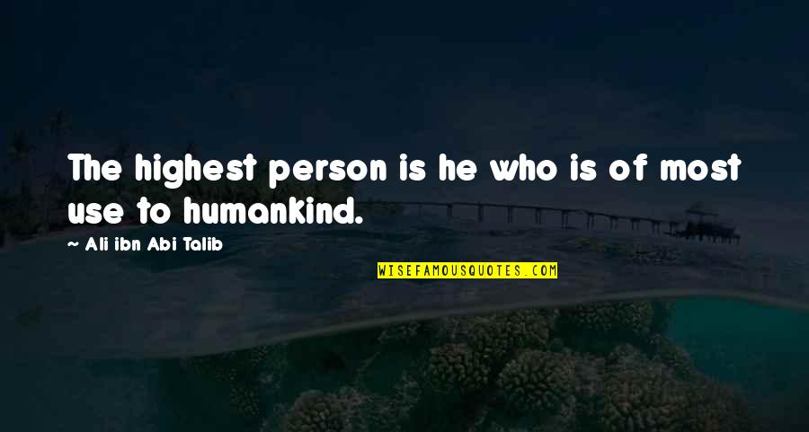 Highest Wisdom Quotes By Ali Ibn Abi Talib: The highest person is he who is of