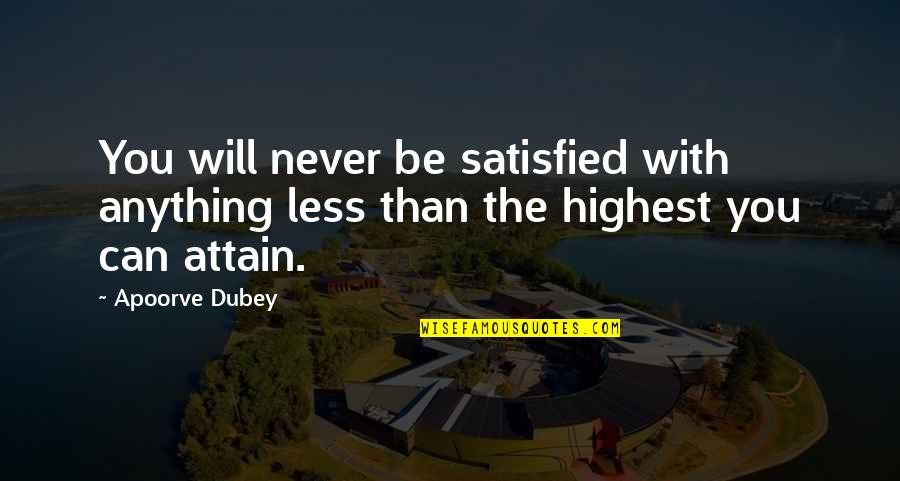 Highest Wisdom Quotes By Apoorve Dubey: You will never be satisfied with anything less