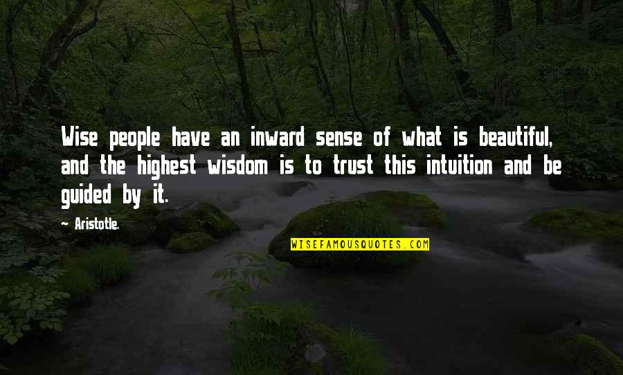 Highest Wisdom Quotes By Aristotle.: Wise people have an inward sense of what