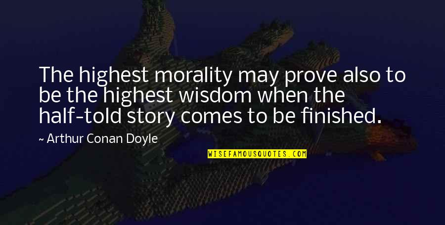 Highest Wisdom Quotes By Arthur Conan Doyle: The highest morality may prove also to be