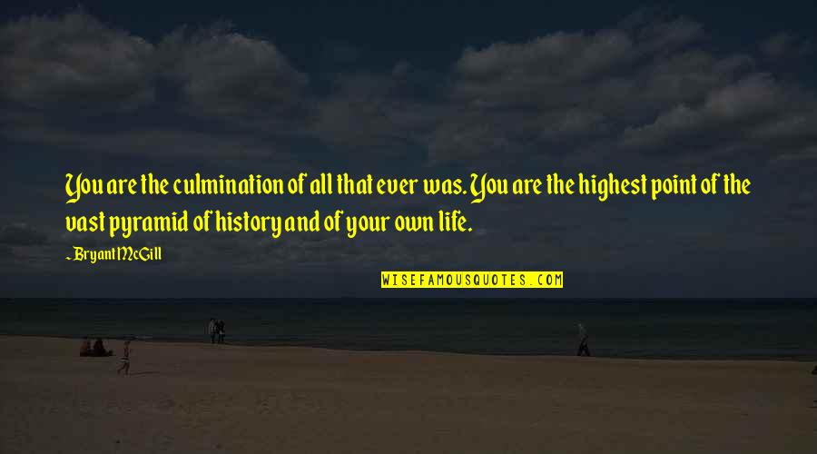 Highest Wisdom Quotes By Bryant McGill: You are the culmination of all that ever