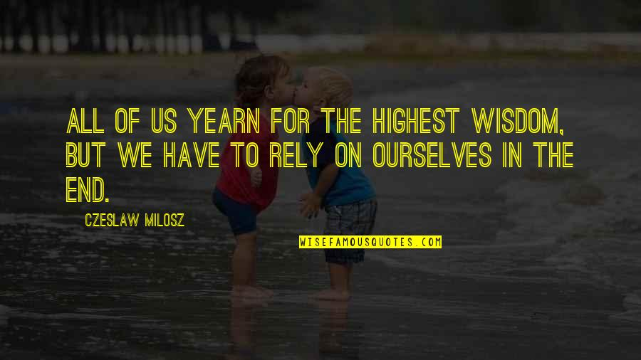 Highest Wisdom Quotes By Czeslaw Milosz: All of us yearn for the highest wisdom,