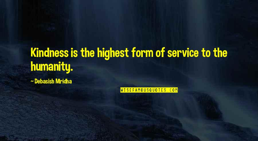 Highest Wisdom Quotes By Debasish Mridha: Kindness is the highest form of service to