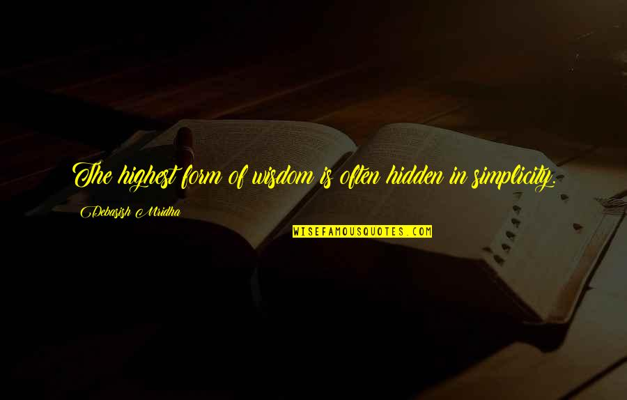 Highest Wisdom Quotes By Debasish Mridha: The highest form of wisdom is often hidden