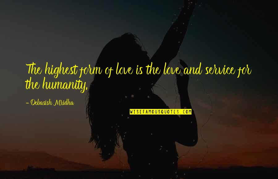 Highest Wisdom Quotes By Debasish Mridha: The highest form of love is the love