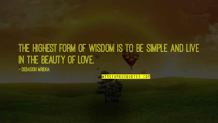 Highest Wisdom Quotes By Debasish Mridha: The highest form of wisdom is to be