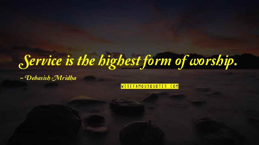 Highest Wisdom Quotes By Debasish Mridha: Service is the highest form of worship.