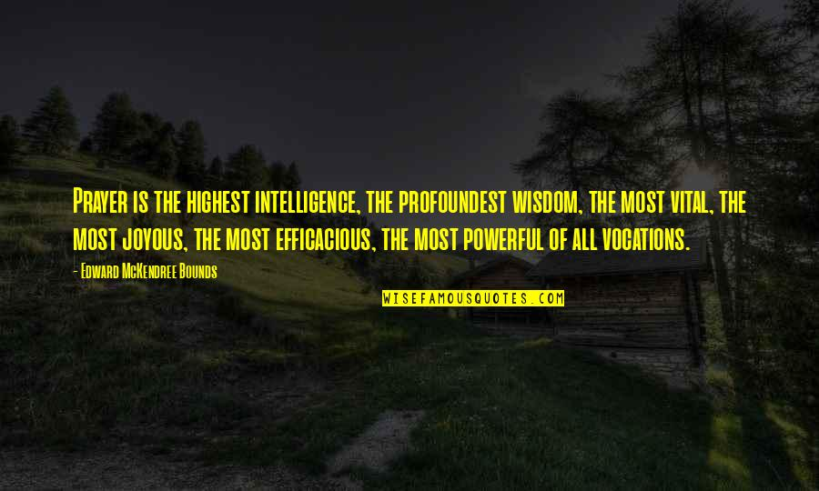 Highest Wisdom Quotes By Edward McKendree Bounds: Prayer is the highest intelligence, the profoundest wisdom,