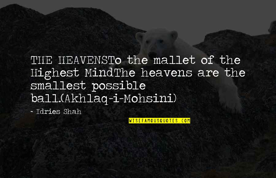 Highest Wisdom Quotes By Idries Shah: THE HEAVENSTo the mallet of the Highest MindThe