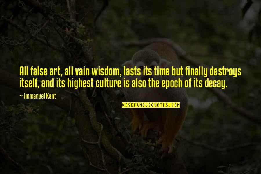 Highest Wisdom Quotes By Immanuel Kant: All false art, all vain wisdom, lasts its