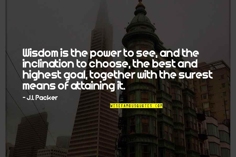 Highest Wisdom Quotes By J.I. Packer: Wisdom is the power to see, and the