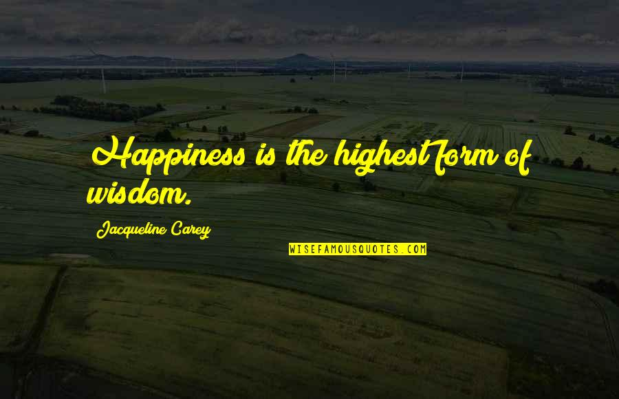 Highest Wisdom Quotes By Jacqueline Carey: Happiness is the highest form of wisdom.