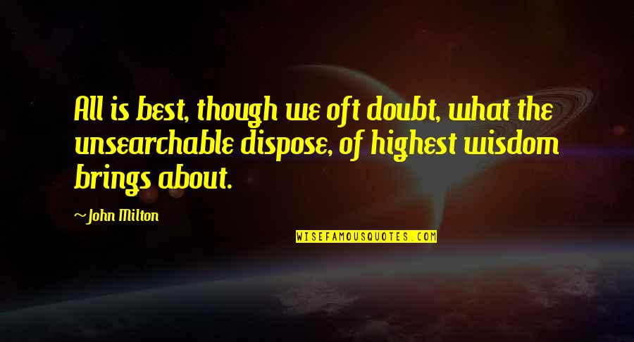 Highest Wisdom Quotes By John Milton: All is best, though we oft doubt, what