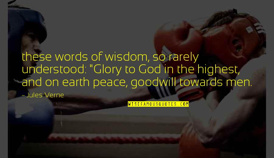"""Highest Wisdom Quotes By Jules Verne: these words of wisdom, so rarely understood: """"Glory"""