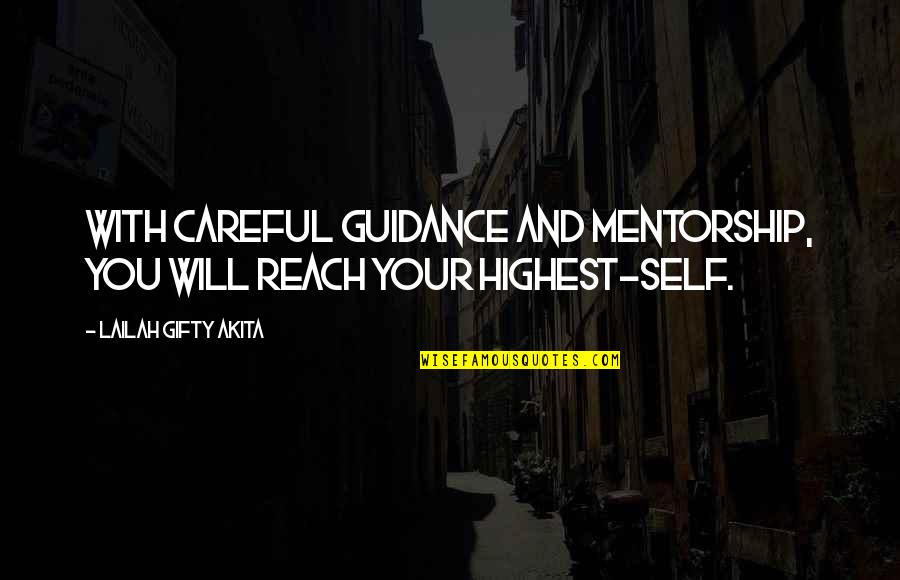 Highest Wisdom Quotes By Lailah Gifty Akita: With careful guidance and mentorship, you will reach