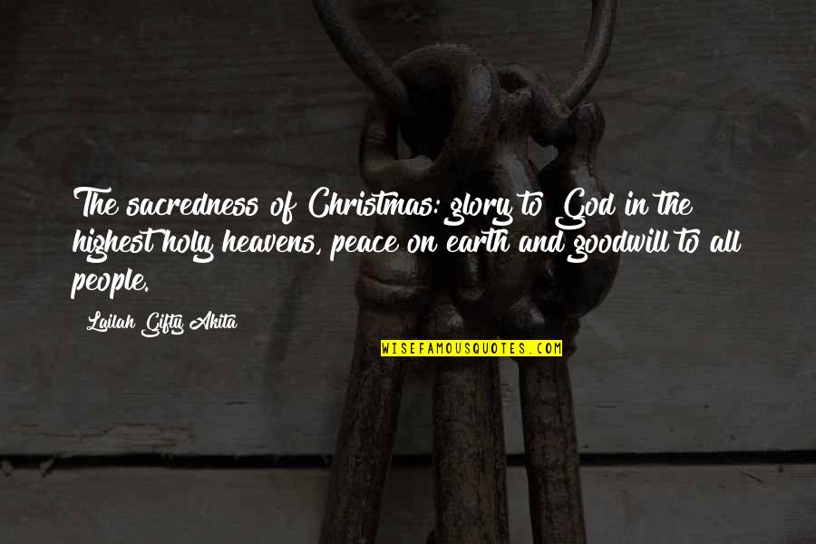 Highest Wisdom Quotes By Lailah Gifty Akita: The sacredness of Christmas: glory to God in