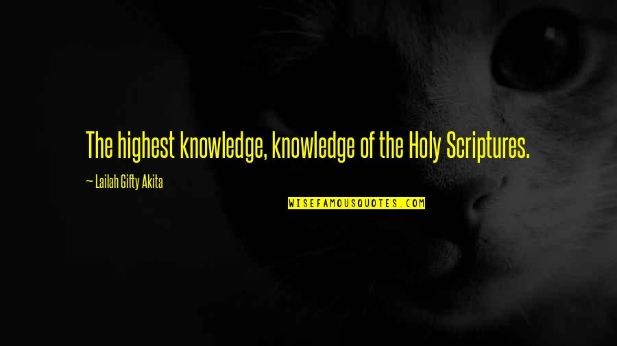 Highest Wisdom Quotes By Lailah Gifty Akita: The highest knowledge, knowledge of the Holy Scriptures.