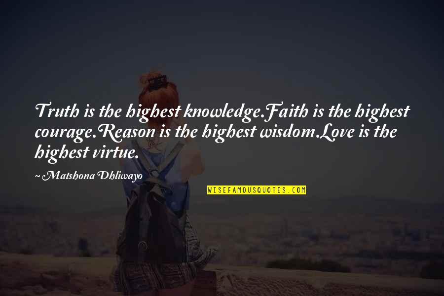 Highest Wisdom Quotes By Matshona Dhliwayo: Truth is the highest knowledge.Faith is the highest