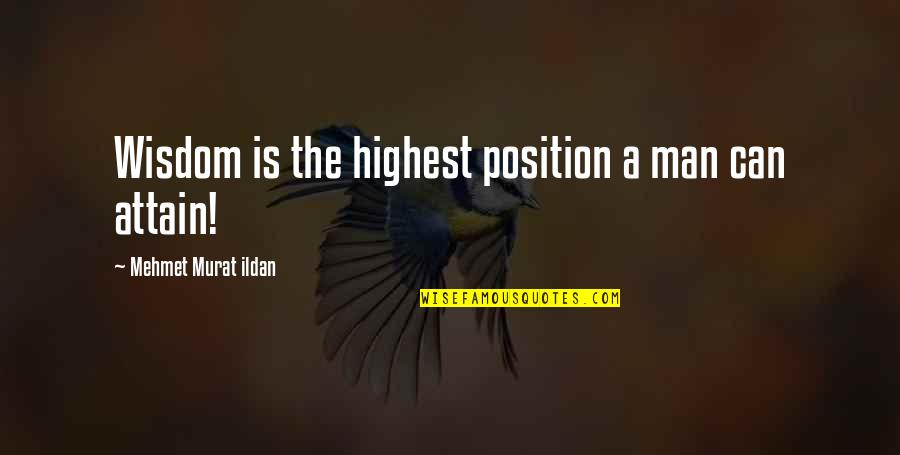 Highest Wisdom Quotes By Mehmet Murat Ildan: Wisdom is the highest position a man can
