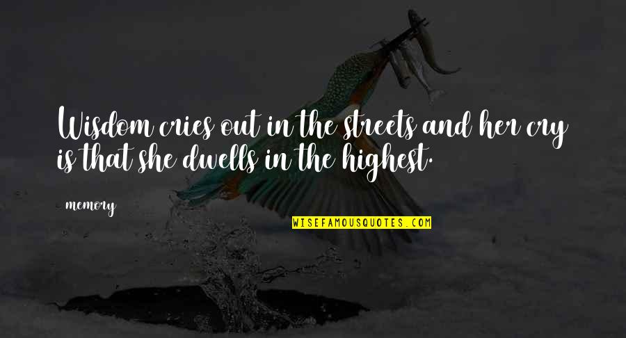 Highest Wisdom Quotes By Memory: Wisdom cries out in the streets and her