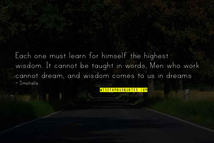 Highest Wisdom Quotes By Smohalla: Each one must learn for himself the highest