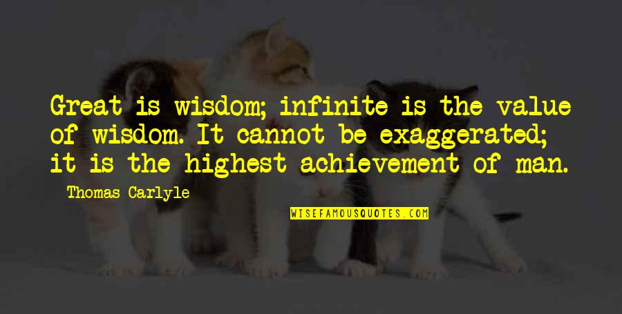 Highest Wisdom Quotes By Thomas Carlyle: Great is wisdom; infinite is the value of