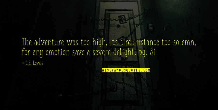 Highline Quotes By C.S. Lewis: The adventure was too high, its circumstance too
