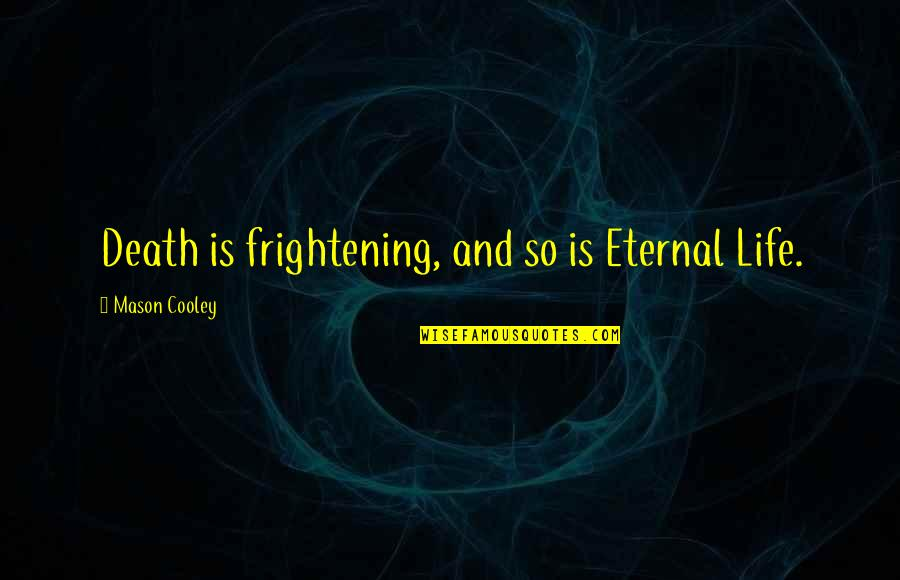 Highline Quotes By Mason Cooley: Death is frightening, and so is Eternal Life.